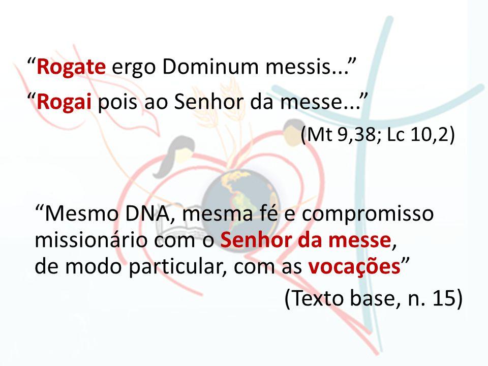 Rogate ergo Dominum messis... Rogai pois ao Senhor da messe...