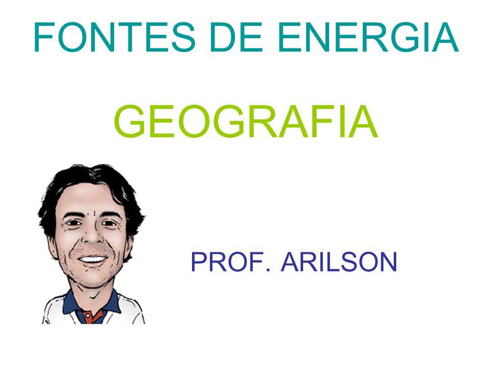 FONTES DE ENERGIA GEOGRAFIA PROF. ARILSON