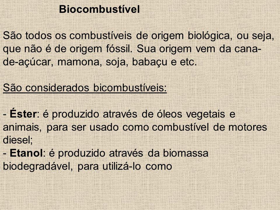 Biocombustível São todos os combustíveis de origem biológica, ou seja, que não é de origem fóssil.