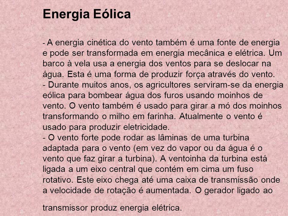 Energia Eólica - A energia cinética do vento também é uma fonte de energia e pode ser transformada em energia mecânica e elétrica.