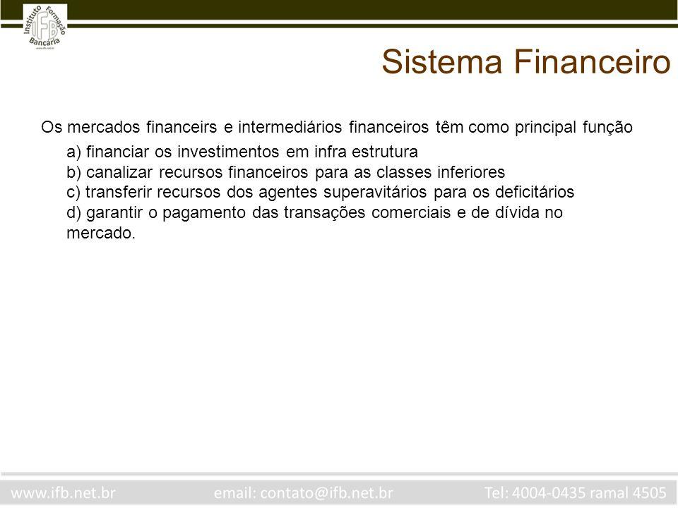 Sistema Financeiro Os mercados financeirs e intermediários financeiros têm como principal função.