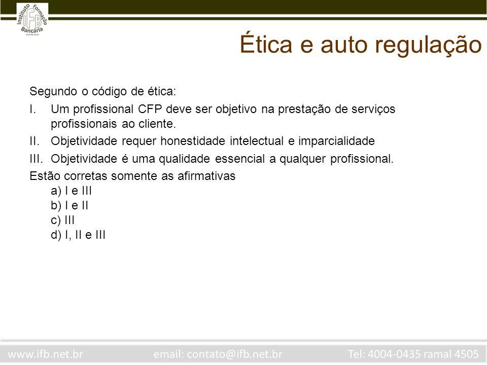 Ética e auto regulação Segundo o código de ética: