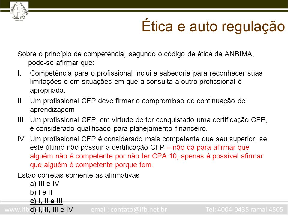 Ética e auto regulação Sobre o princípio de competência, segundo o código de ética da ANBIMA, pode-se afirmar que: