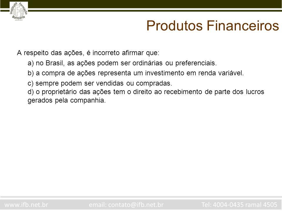 Produtos Financeiros A respeito das ações, é incorreto afirmar que: