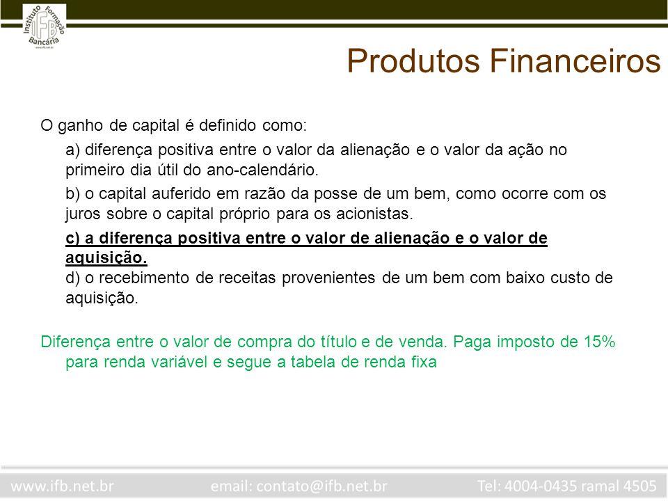 Produtos Financeiros O ganho de capital é definido como:
