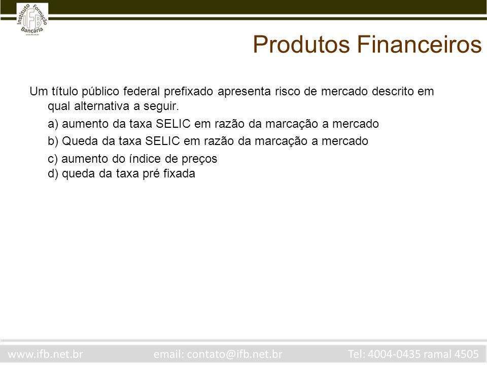 Produtos Financeiros Um título público federal prefixado apresenta risco de mercado descrito em qual alternativa a seguir.
