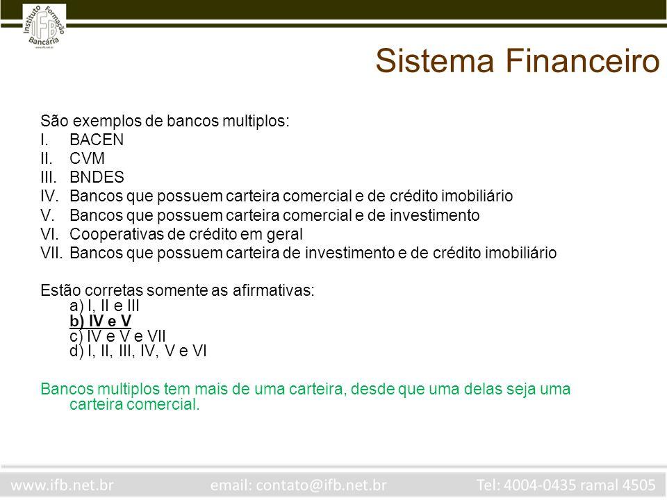 Sistema Financeiro São exemplos de bancos multiplos: BACEN CVM BNDES