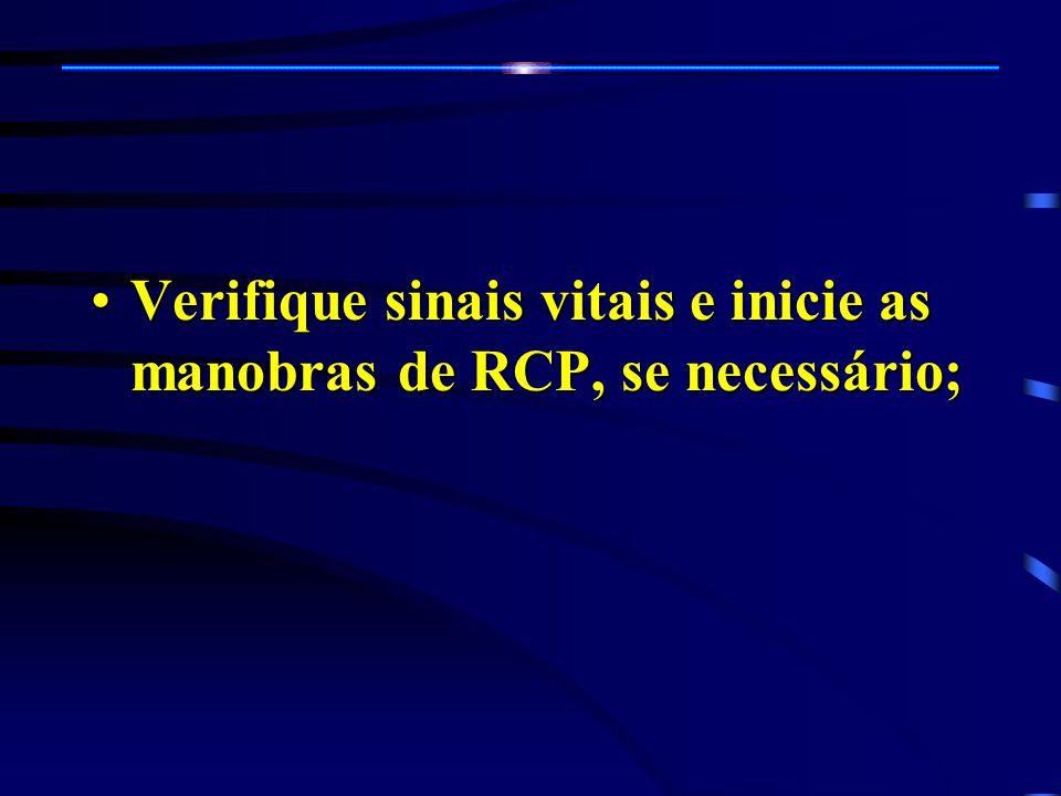 Verifique sinais vitais e inicie as manobras de RCP, se necessário;