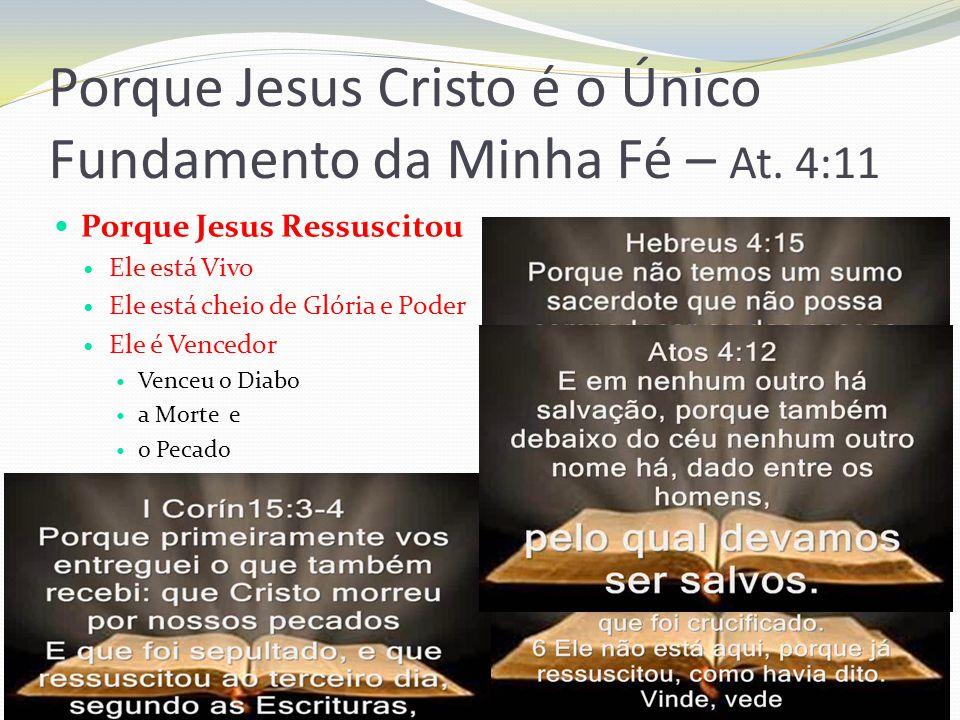 Porque Jesus Cristo é o Único Fundamento da Minha Fé – At. 4:11