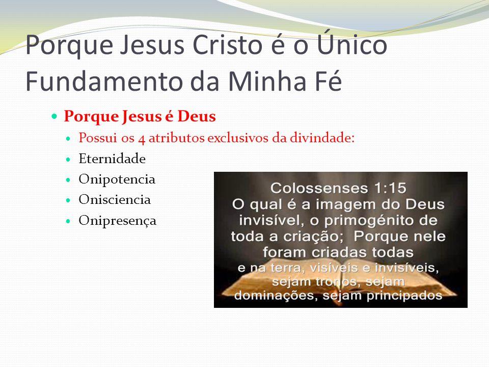 Porque Jesus Cristo é o Único Fundamento da Minha Fé