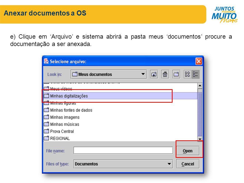 Anexar documentos a OS e) Clique em 'Arquivo' e sistema abrirá a pasta meus 'documentos' procure a documentação a ser anexada.