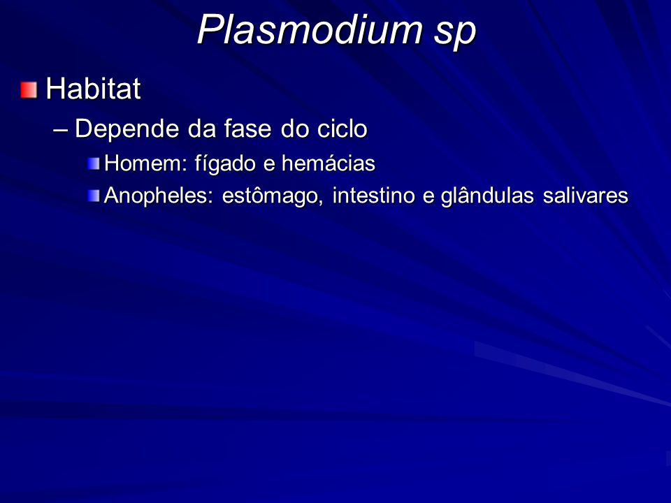Plasmodium sp Habitat Depende da fase do ciclo