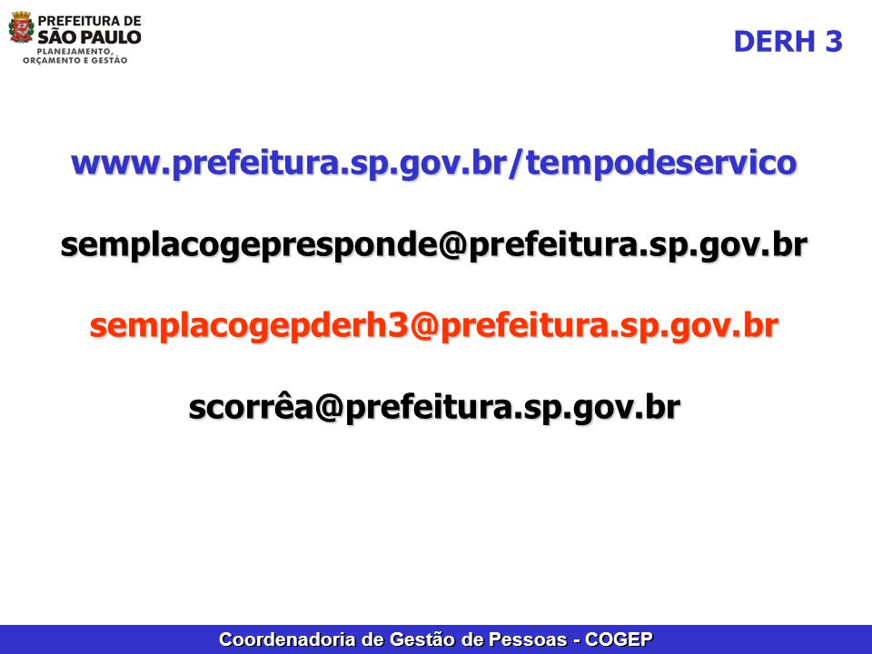 DERH 3 www.prefeitura.sp.gov.br/tempodeservico. semplacogepresponde@prefeitura.sp.gov.br. semplacogepderh3@prefeitura.sp.gov.br.