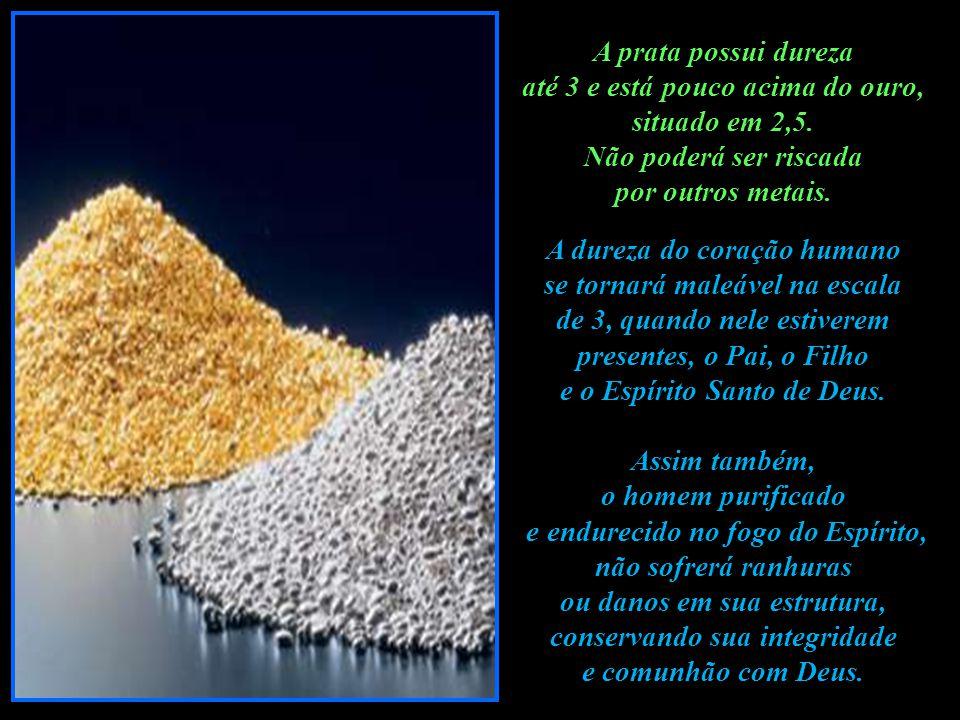 A prata possui dureza até 3 e está pouco acima do ouro, situado em 2,5