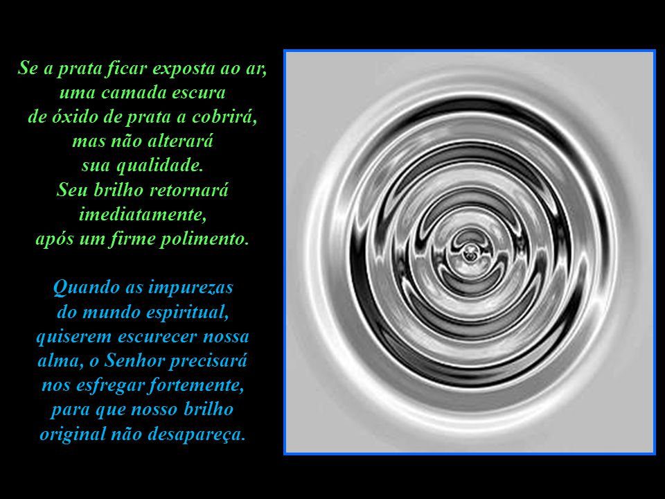 Se a prata ficar exposta ao ar, uma camada escura de óxido de prata a cobrirá, mas não alterará sua qualidade.