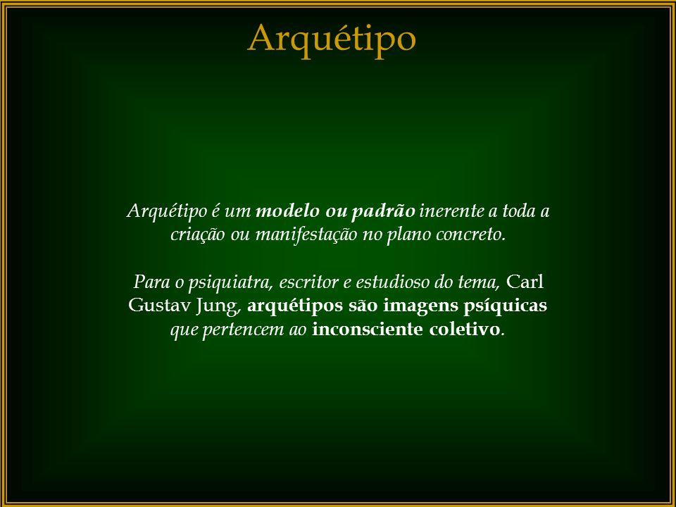Arquétipo Arquétipo é um modelo ou padrão inerente a toda a criação ou manifestação no plano concreto.