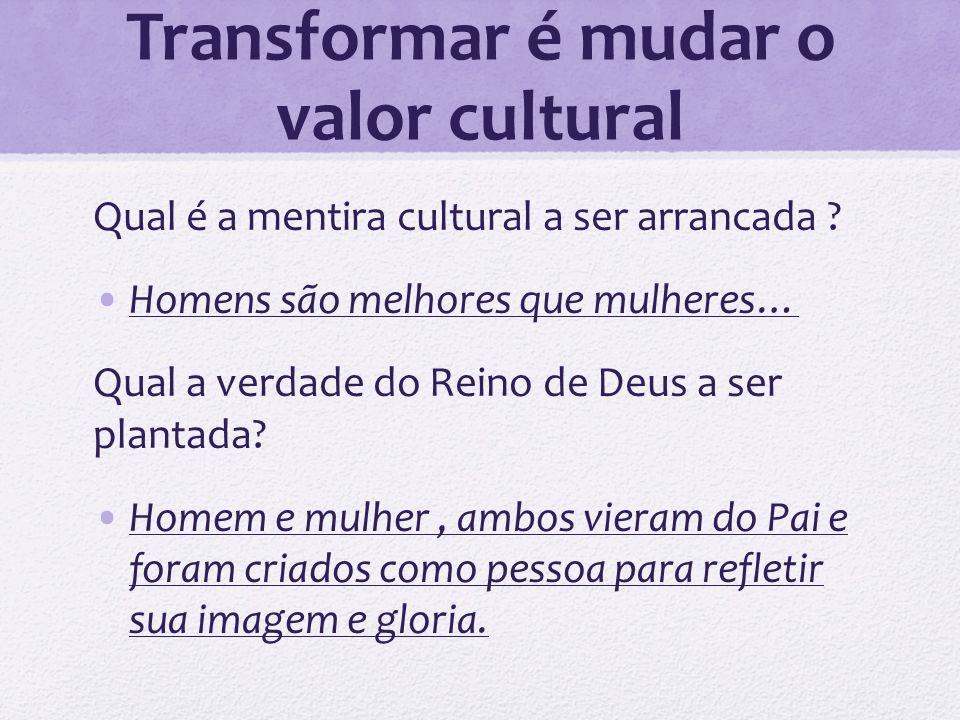 Transformar é mudar o valor cultural