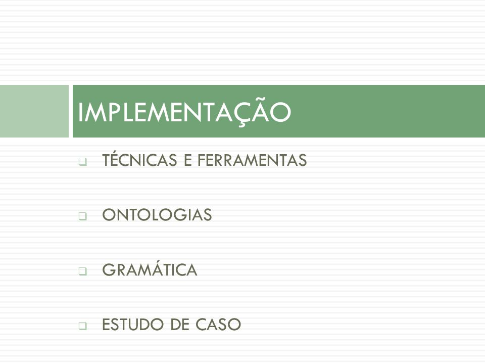 IMPLEMENTAÇÃO TÉCNICAS E FERRAMENTAS ONTOLOGIAS GRAMÁTICA
