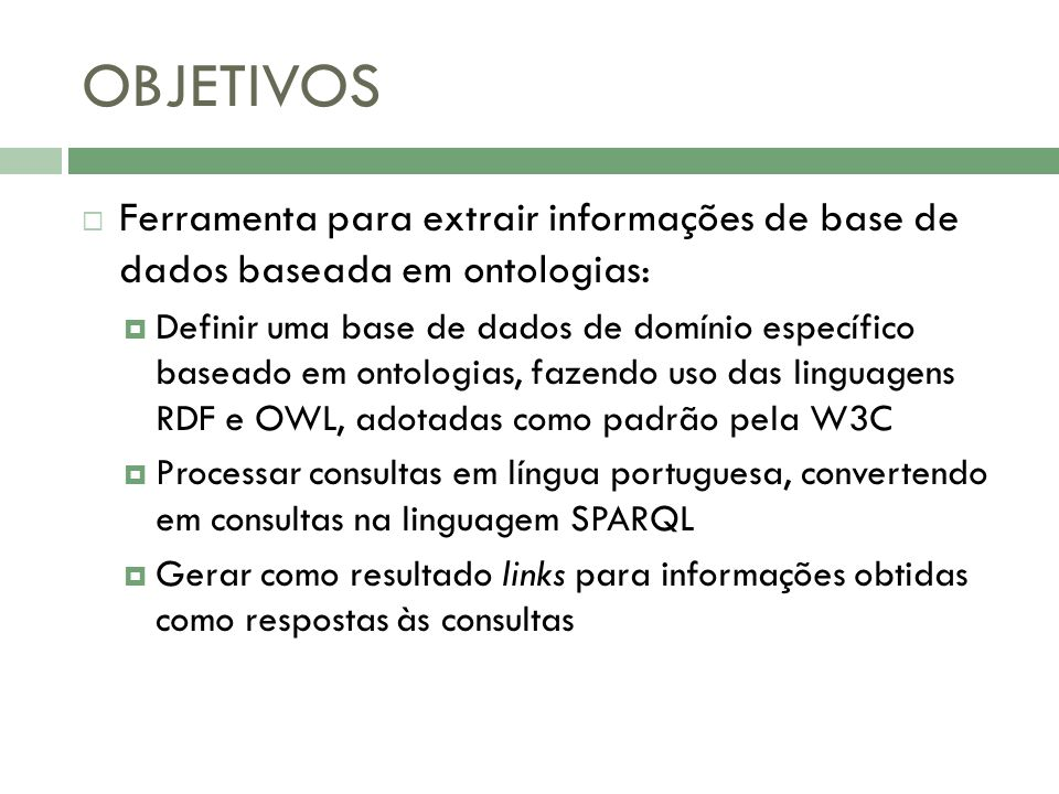 OBJETIVOS Ferramenta para extrair informações de base de dados baseada em ontologias: