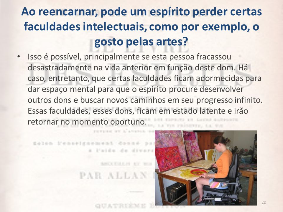 Ao reencarnar, pode um espírito perder certas faculdades intelectuais, como por exemplo, o gosto pelas artes