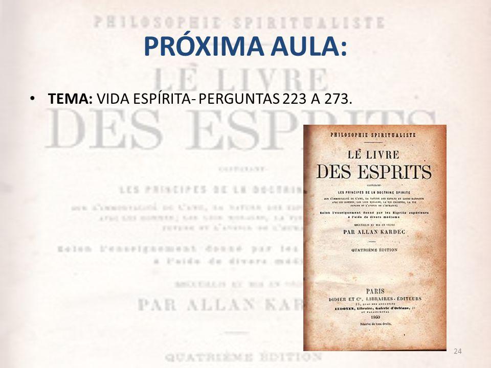 PRÓXIMA AULA: TEMA: VIDA ESPÍRITA- PERGUNTAS 223 A 273.