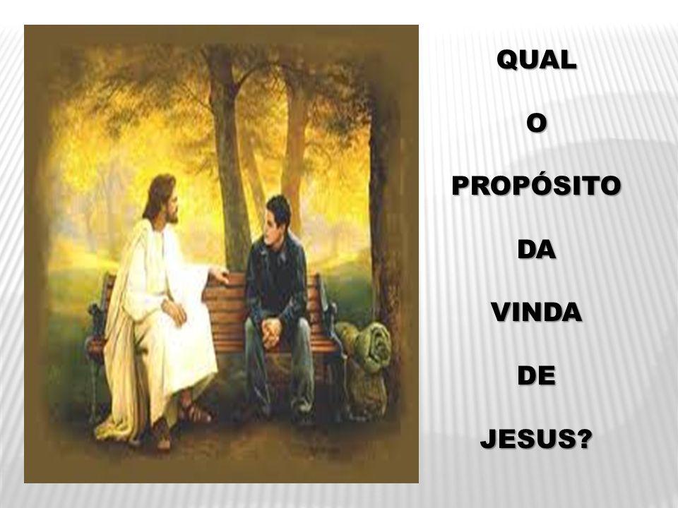 QUAL O PROPÓSITO DA VINDA DE JESUS