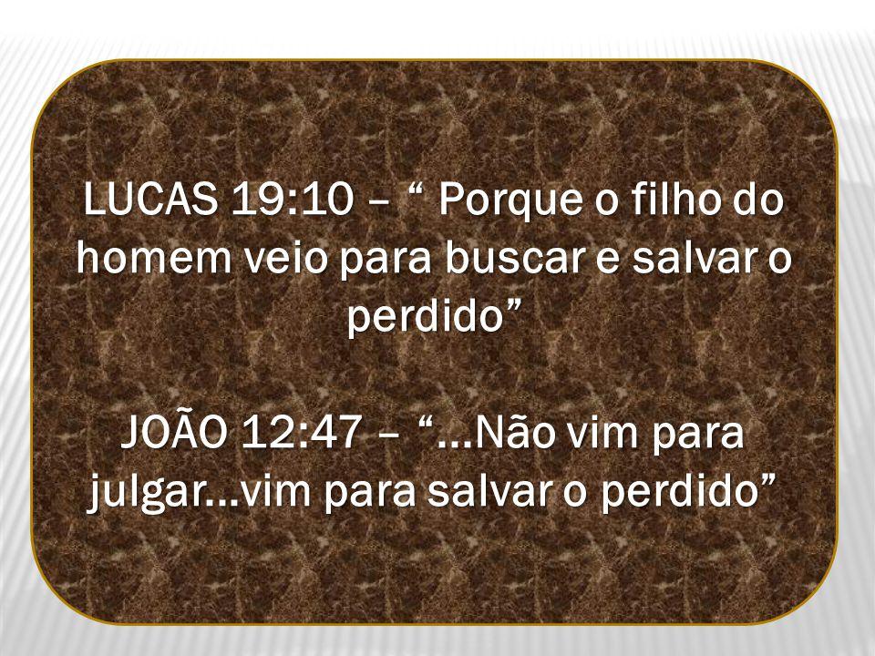 JOÃO 12:47 – ...Não vim para julgar...vim para salvar o perdido