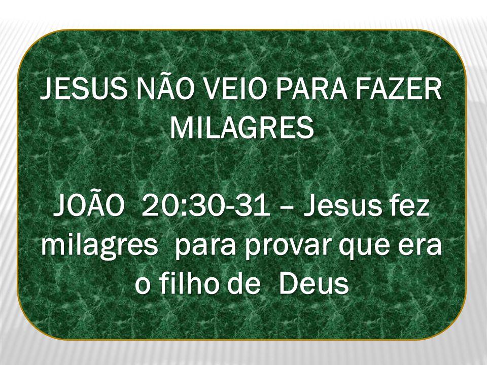 JESUS NÃO VEIO PARA FAZER MILAGRES