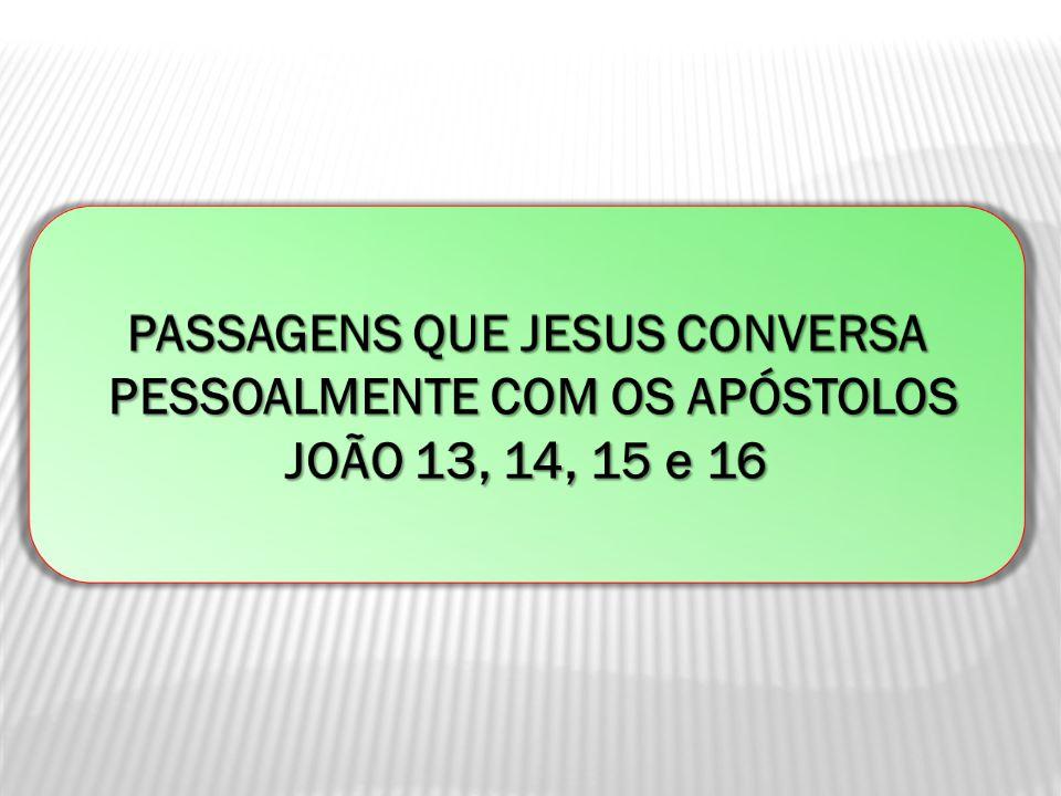 PASSAGENS QUE JESUS CONVERSA PESSOALMENTE COM OS APÓSTOLOS