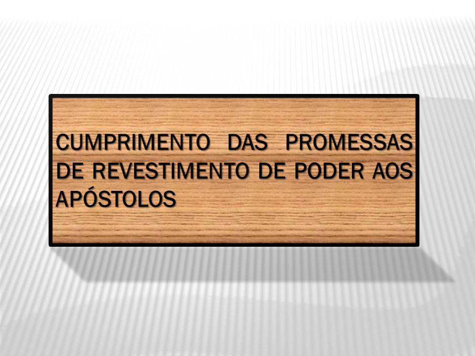 CUMPRIMENTO DAS PROMESSAS DE REVESTIMENTO DE PODER AOS APÓSTOLOS