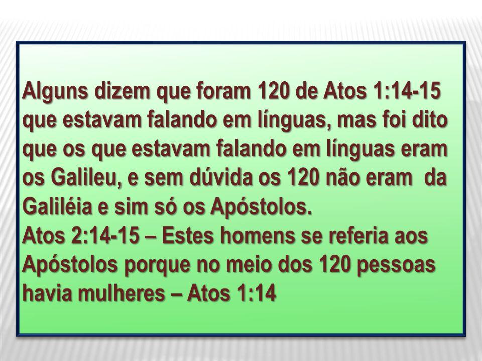 Alguns dizem que foram 120 de Atos 1:14-15