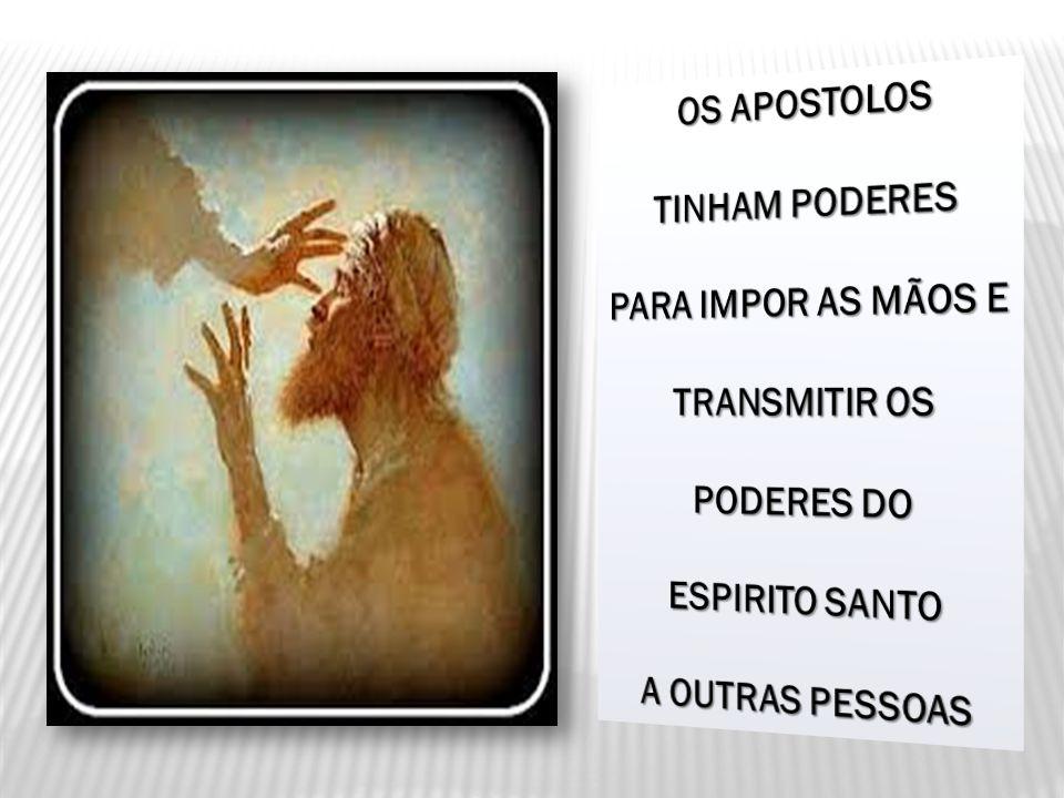 OS APOSTOLOS TINHAM PODERES. PARA IMPOR AS MÃOS E.