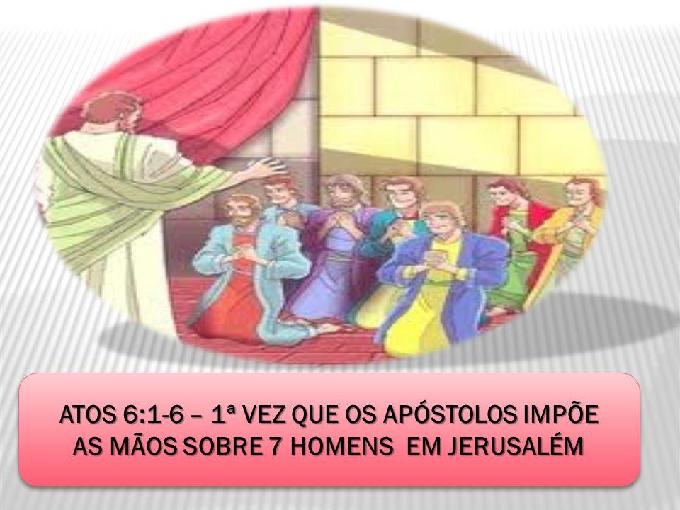 ATOS 6:1-6 – 1ª VEZ QUE OS APÓSTOLOS IMPÕE