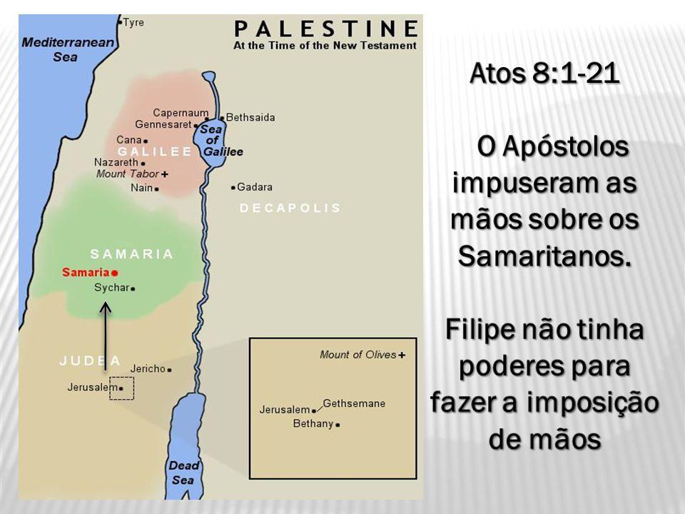 O Apóstolos impuseram as mãos sobre os Samaritanos.