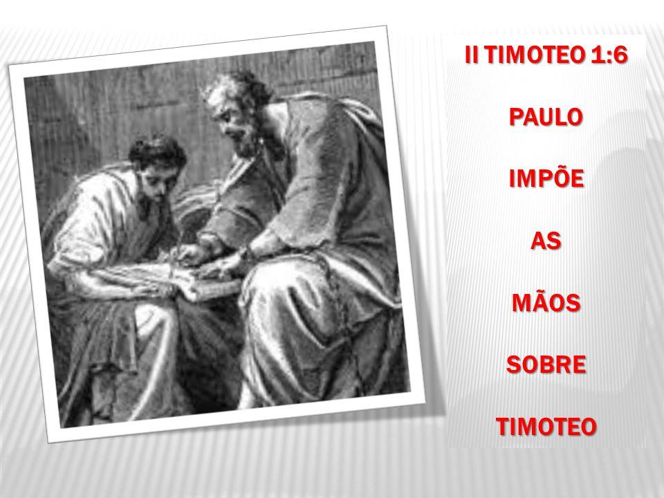 II TIMOTEO 1:6 PAULO IMPÕE AS MÃOS SOBRE TIMOTEO