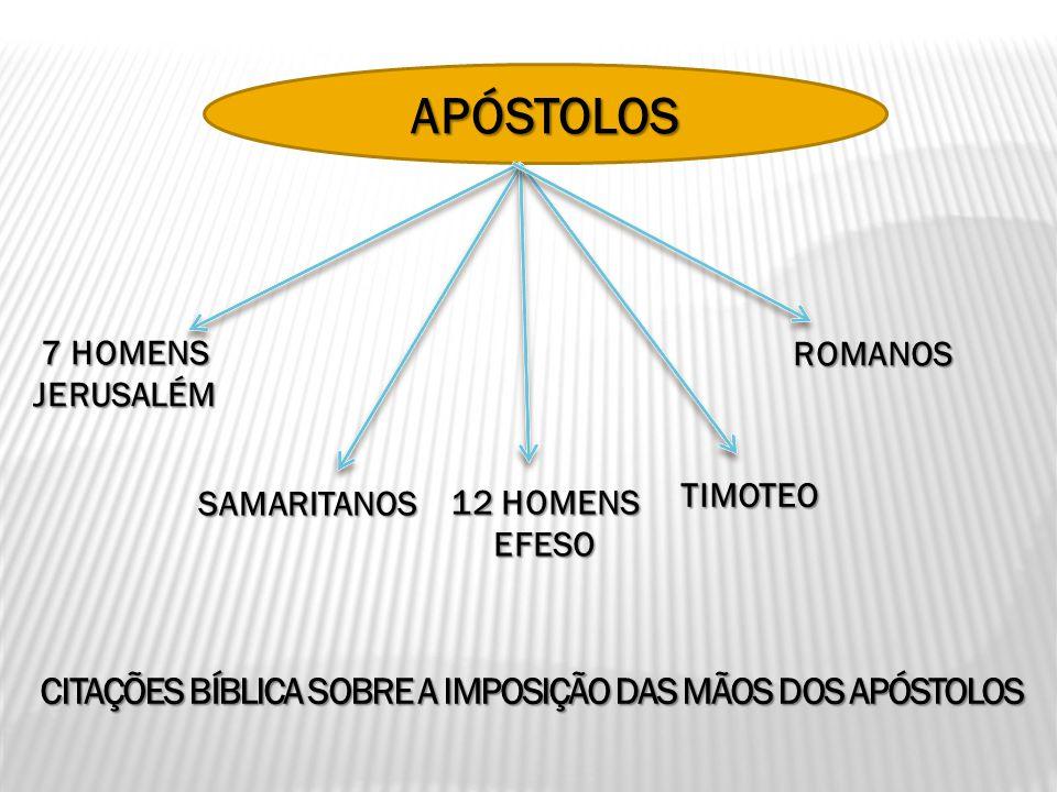APÓSTOLOS CITAÇÕES BÍBLICA SOBRE A IMPOSIÇÃO DAS MÃOS DOS APÓSTOLOS