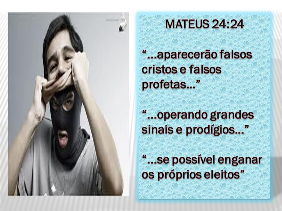 MATEUS 24:24 ...aparecerão falsos cristos e falsos profetas... ...operando grandes sinais e prodígios...