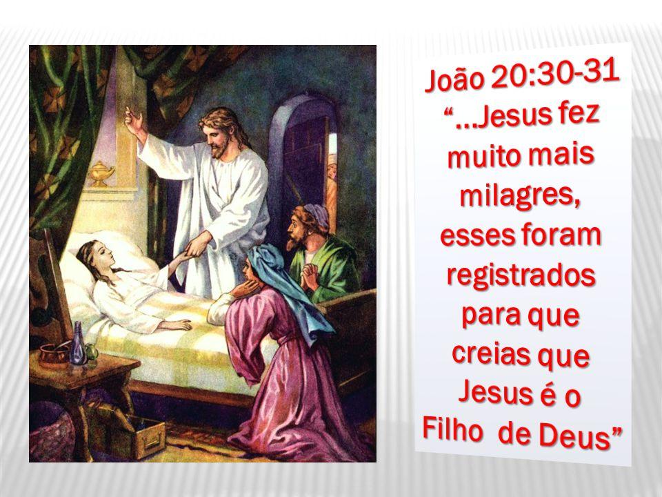 João 20:30-31 ...Jesus fez muito mais milagres, esses foram registrados para que creias que Jesus é o