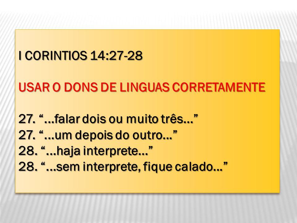 I CORINTIOS 14:27-28 USAR O DONS DE LINGUAS CORRETAMENTE. 27. ...falar dois ou muito três... 27. ...um depois do outro...