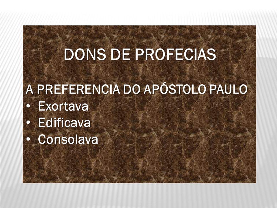 DONS DE PROFECIAS A PREFERENCIA DO APÓSTOLO PAULO Exortava Edificava