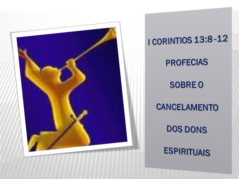 I CORINTIOS 13:8 -12 PROFECIAS SOBRE O CANCELAMENTO DOS DONS ESPIRITUAIS