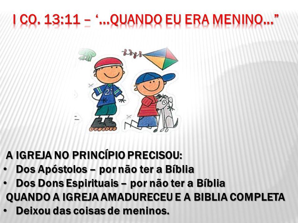 I CO. 13:11 – '...QUANDO EU ERA MENINO...