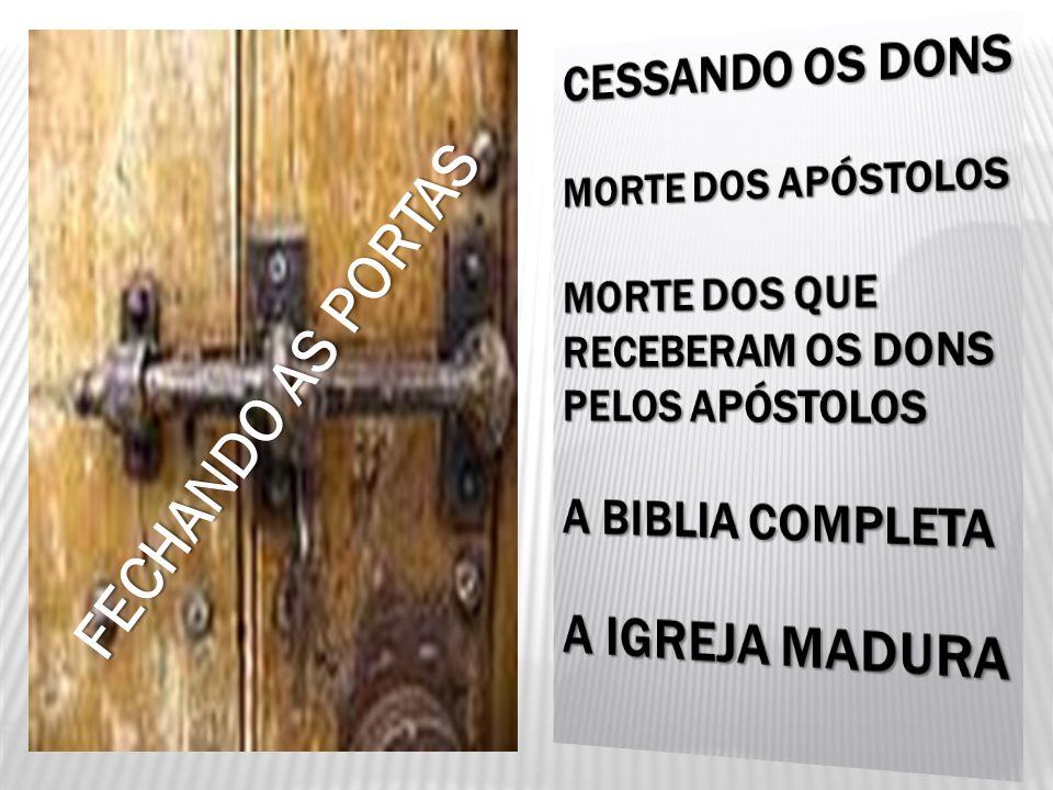 FECHANDO AS PORTAS A IGREJA MADURA CESSANDO OS DONS A BIBLIA COMPLETA