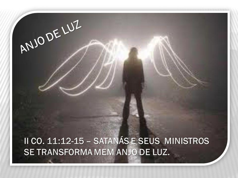 ANJO DE LUZ II CO. 11:12-15 – SATANÁS E SEUS MINISTROS SE TRANSFORMA MEM ANJO DE LUZ.