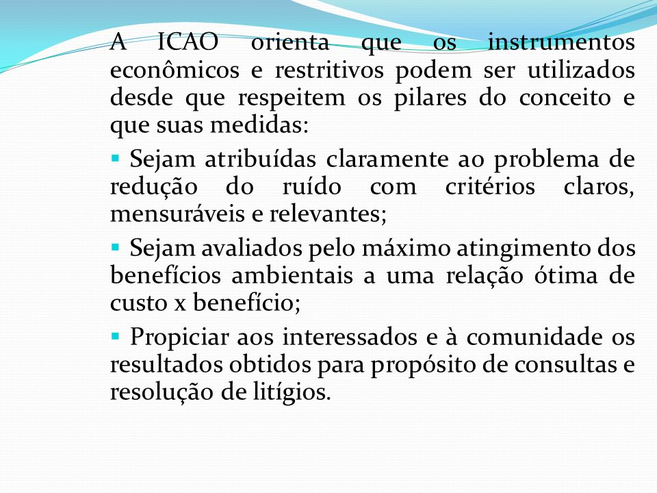 A ICAO orienta que os instrumentos econômicos e restritivos podem ser utilizados desde que respeitem os pilares do conceito e que suas medidas: