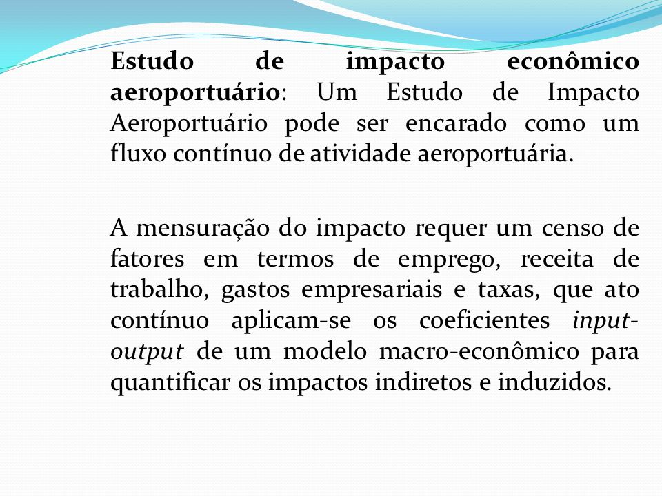 Estudo de impacto econômico aeroportuário: Um Estudo de Impacto Aeroportuário pode ser encarado como um fluxo contínuo de atividade aeroportuária.