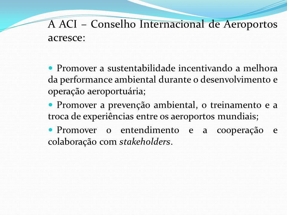 A ACI – Conselho Internacional de Aeroportos acresce: