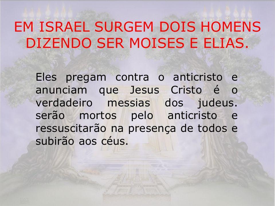 EM ISRAEL SURGEM DOIS HOMENS DIZENDO SER MOISES E ELIAS.