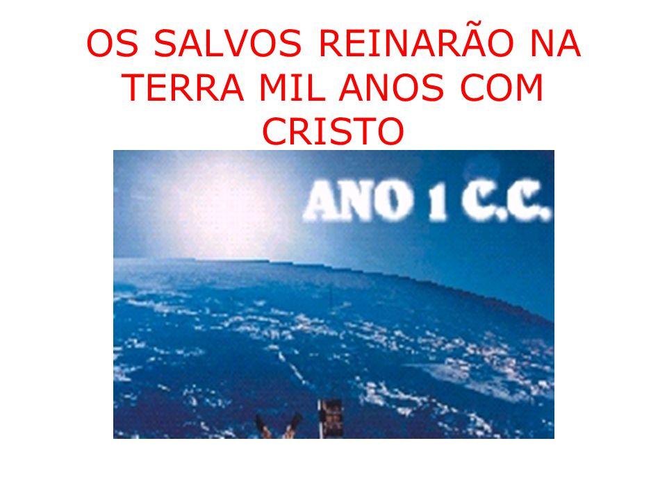 OS SALVOS REINARÃO NA TERRA MIL ANOS COM CRISTO