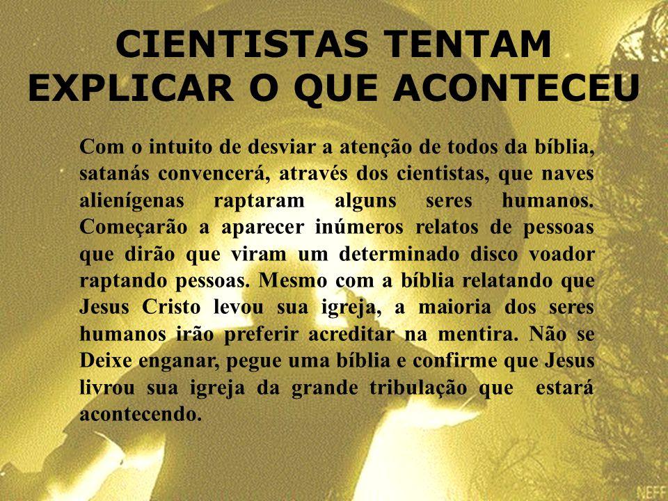 CIENTISTAS TENTAM EXPLICAR O QUE ACONTECEU